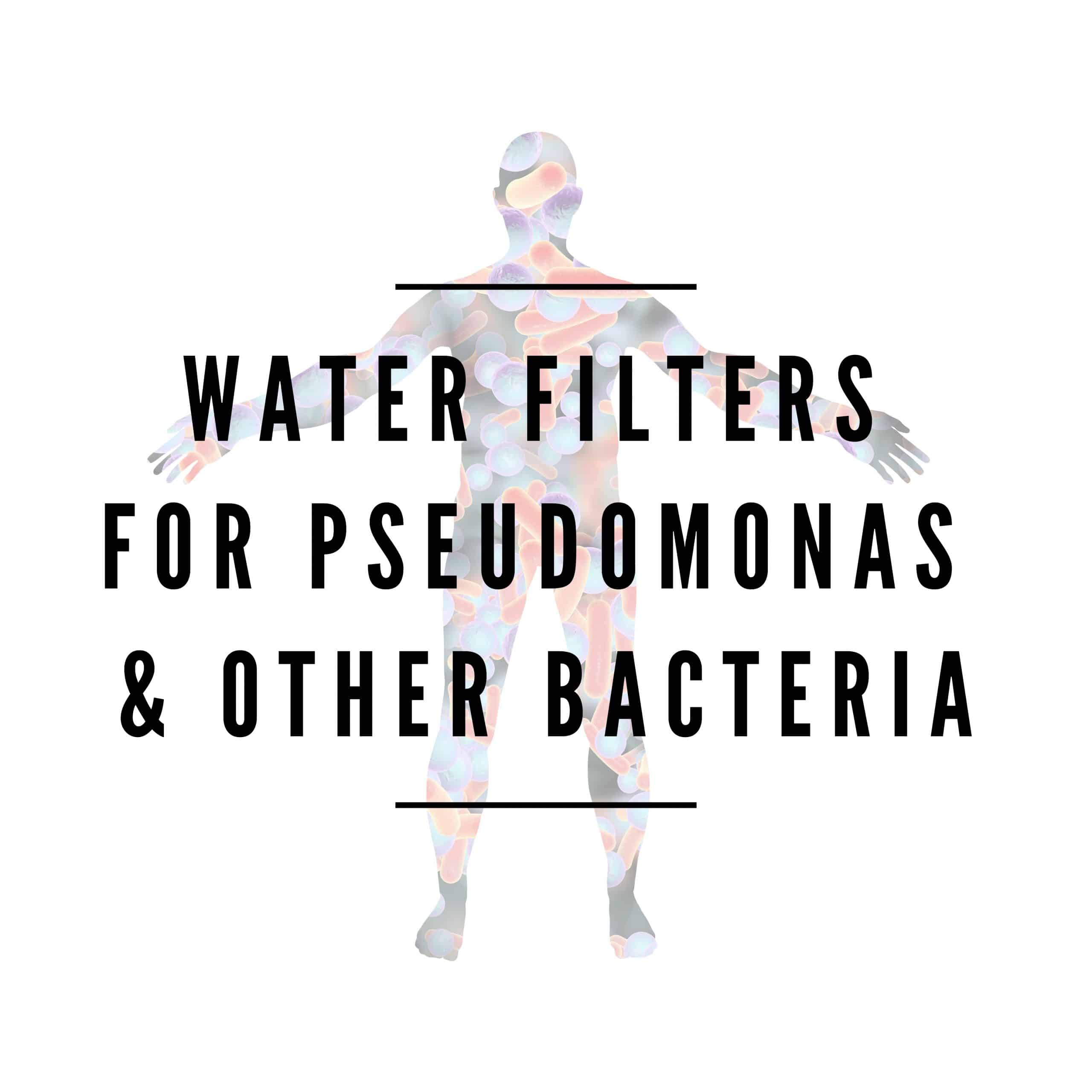Water Filters for Pseudomonas  | What is Pseudomonas in Water? & Other FAQs