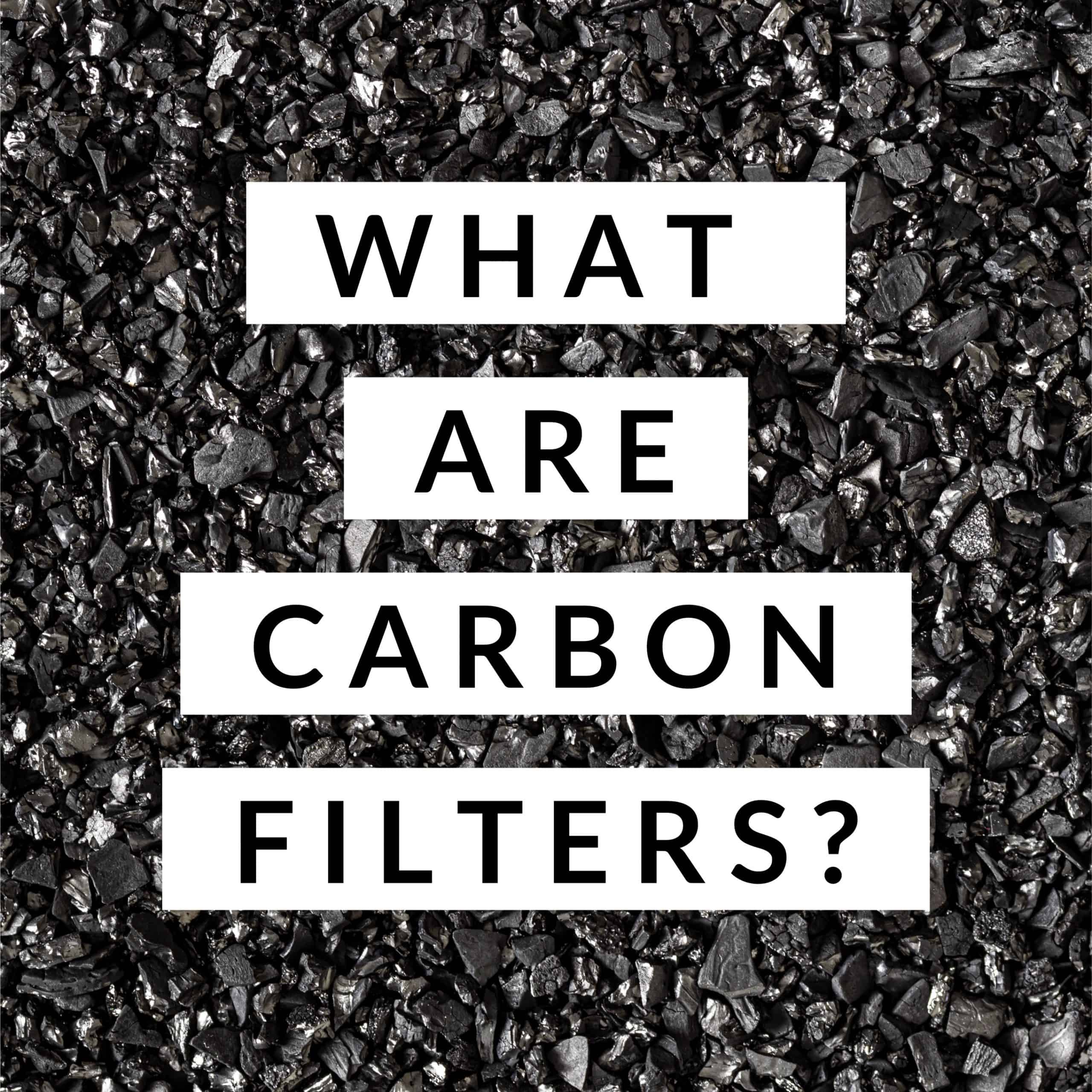 Water filtration using carbon filters: What are carbon filters?